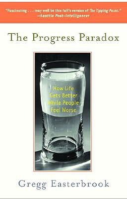 The Progress Paradox: How Life Gets Better While People Feel Worse - Easterbrook, Gregg