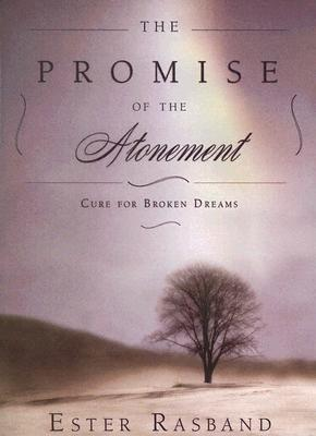 The Promise of the Atonement: Cure for Broken Dreams - Rasband, Ester