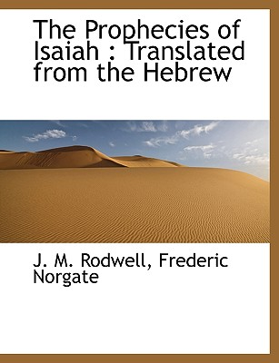 The Prophecies of Isaiah: Translated from the Hebrew - Rodwell, J M, and Frederic Norgate, Norgate (Creator)