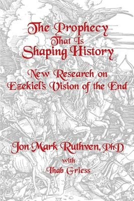 The Prophecy That Is Shaping History - Jon Mark Ruthven, Phd