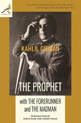 The Prophet with The Forerunner and The Madman - Gibran, Kahlil, and Baer, Ulrich (Introduction by), and Wallis, Glenn (Introduction by)