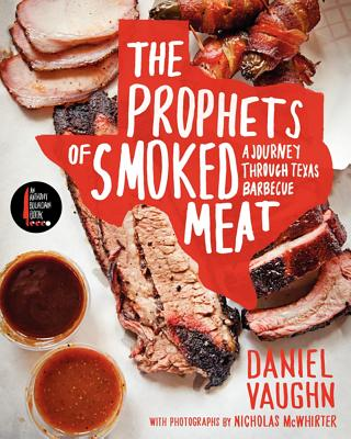 The Prophets of Smoked Meat: A Journey Through Texas Barbecue - Vaughn, Daniel