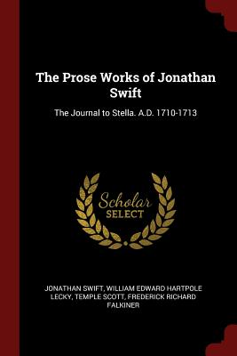 The Prose Works of Jonathan Swift: The Journal to Stella. A.D. 1710-1713 - Swift, Jonathan