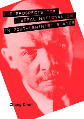 The Prospects for Liberal Nationalism in Post-Leninist State - Chen, Cheng