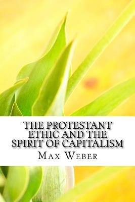 The Protestant Ethic and the Spirit of Capitalism - Weber, Max, and Parsons, Talcott (Translated by)