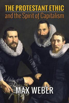 The Protestant Ethic and the Spirit of Capitalism - Weber, Max, and Parsons, Talcott (Translated by), and Tawney, R H (Foreword by)