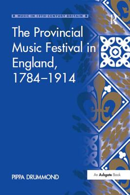 The Provincial Music Festival in England, 1784 1914 - Drummond, Pippa