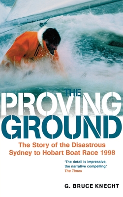 The Proving Ground: The Inside Story of the 1998 Sydney to Hobart Boat Race - Knecht, Bruce