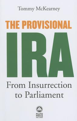 The Provisional IRA: From Insurrection to Parliament - McKearney, Tommy