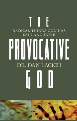 The Provocative God: Radical Things God Has Said and Done - Lacich, Dan