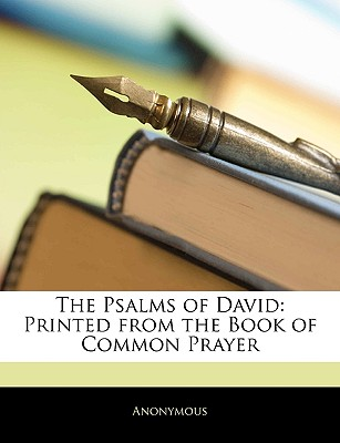 The Psalms of David: Printed from the Book of Common Prayer - Anonymous