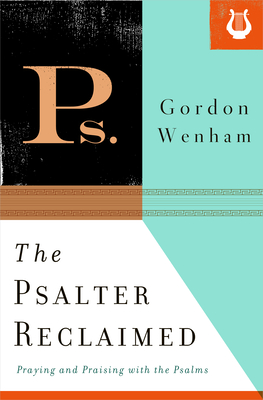 The Psalter Reclaimed: Praying and Praising with the Psalms - Wenham, Gordon