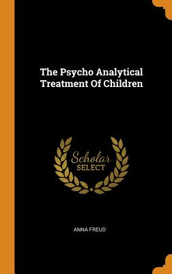 The Psycho Analytical Treatment of Children - Freud, Anna
