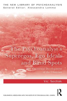 The Psychoanalyst's Superegos, Ego Ideals and Blind Spots: The Emotional Development of the Clinician - Sedlak, Vic
