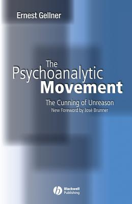 The Psychoanalytic Movement: The Cunning of Unreason - Gellner, Ernest, and Brunner, Jose (Foreword by)
