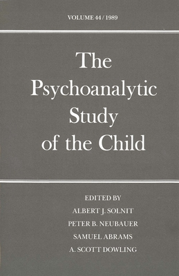 The Psychoanalytic Study of the Child: Volume 44 - Solnit, Albert J, Dr., M.D. (Editor), and Neubauer, Abrams J (Editor), and Abrams, Samuel, Dr. (Editor)