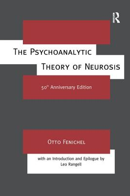 The Psychoanalytic Theory of Neurosis - Fenichel, Otto