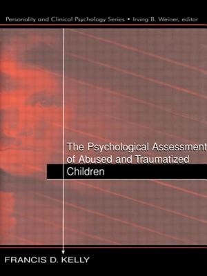 The Psychological Assessment of Abused and Traumatized Children - Kelly, Francis D.