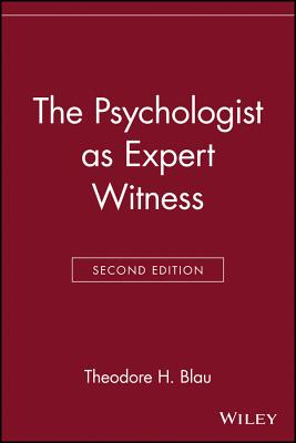 The Psychologist as Expert Witness - Blau, Theodore H