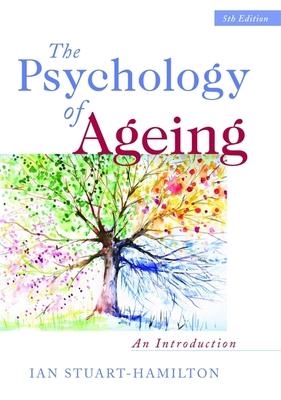 The Psychology of Ageing: An Introduction - Stuart-Hamilton, Ian