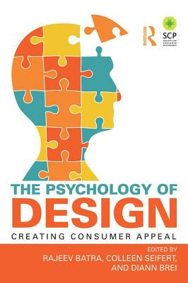 The Psychology of Design: Creating Consumer Appeal - Batra, Rajeev (Editor), and Seifert, Colleen, Dr. (Editor), and Brei, Diann (Editor)