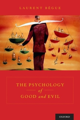 The Psychology of Good and Evil - Begue, Laurent, and Andri, Jodie (Translated by)