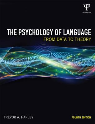 The Psychology of Language: From Data to Theory - Harley, Trevor A
