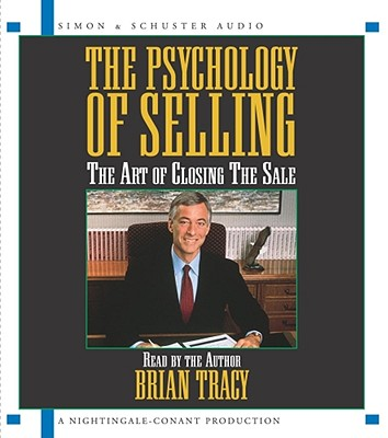 The Psychology of Selling: The Art of Closing Sales - Tracy, Brian