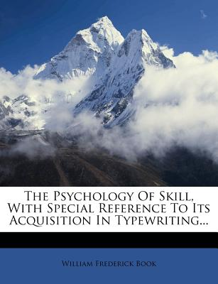 The Psychology of Skill, with Special Reference to Its Acquisition in Typewriting - Primary Source Edition - Book, William Frederick