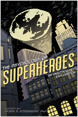 The Psychology of Superheroes: An Unauthorized Exploration - Rosenberg, Robin S (Editor), and Canzoneri, Jennifer (Editor)