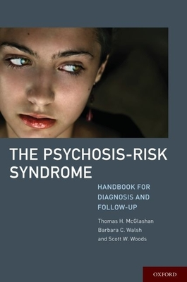 The Psychosis-Risk Syndrome: Handbook for Diagnosis and Follow-Up - McGlashan, Thomas