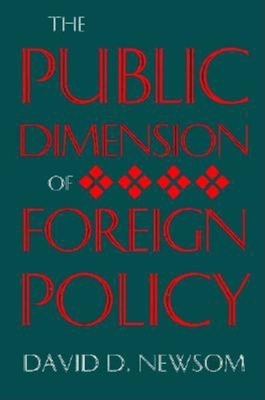 The Public Dimension of Foreign Policy - Newson, David D, and Newsom, David D
