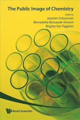The Public Image of Chemistry - Schummer, Joachim (Editor), and Bensaude-Vincent, Bernadette (Editor), and Van Tiggelen, Brigitte (Editor)