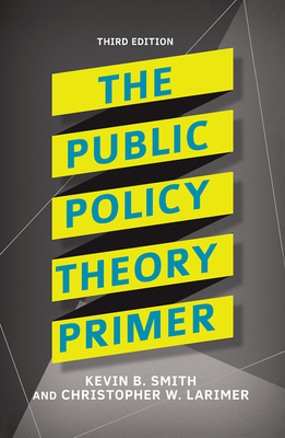 The Public Policy Theory Primer - Smith, Kevin B., and Larimer, Christopher