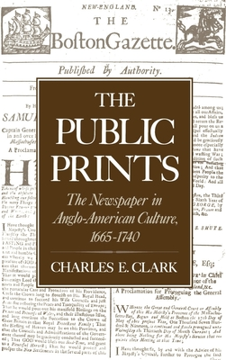 The Public Prints: The Newspaper in Anglo-American Culture, 1665-1740 - Clark, Charles E
