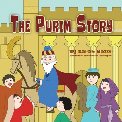 The Purim Story: The Story of Queen Esther and Mordechai the Righteous - Mazor, Sarah