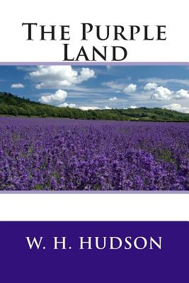 The Purple Land - Hudson, W H