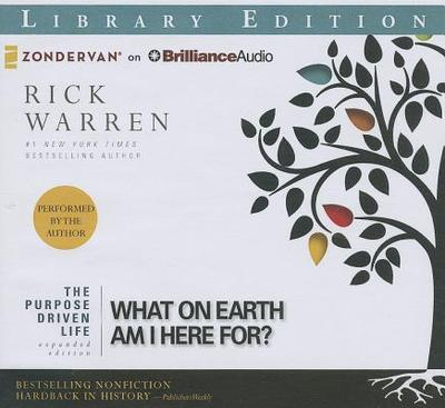 The Purpose Driven Life: What on Earth Am I Here For? - Warren, Rick, D.Min. (Performed by)