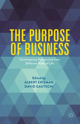 The Purpose of Business: Contemporary Perspectives from Different Walks of Life - Erisman, Albert (Editor), and Gautschi, David (Editor)