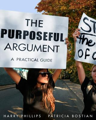 The Purposeful Argument: A Practical Guide - Phillips, Harry R, (Te, and Bostian, Patricia