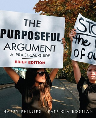 The Purposeful Argument: A Practical Guide - Phillips, Harry, and Bostian, Patricia