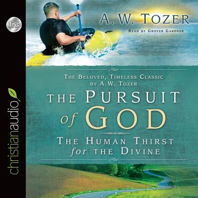 The Pursuit of God: The Human Thirst for the Divine - Tozer, A W, and Gardner, Grover, Professor (Read by)