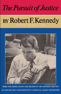 The Pursuit of Justice Robert F. Kennedy - Kennedy, Robert F, Jr., and Lowi, Theodore J (Editor), and Sloan, Sam (Introduction by)