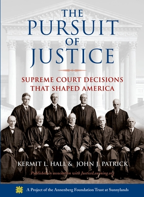 The Pursuit of Justice: Supreme Court Decisions That Shaped America - Hall, Kermit, and Patrick, John J