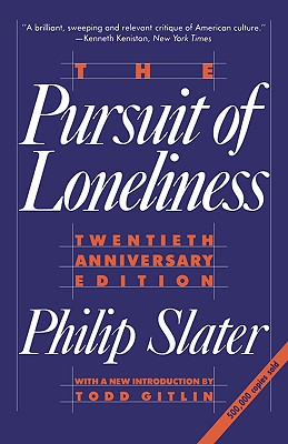 The Pursuit of Loneliness: America's Discontent and the Search for a New Democratic Ideal - Slater, Philip, and Gitlin, Todd (Introduction by)