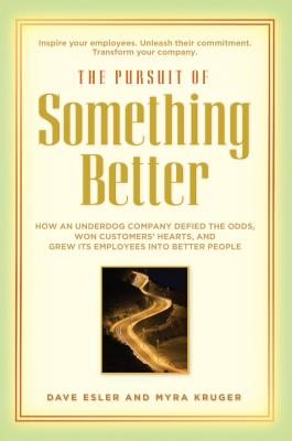 The Pursuit of Something Better: How an Underdog Company Defied the Odds, Won Customers' Heart, and Grew Its Employees Into Better People - Esler, Dave, and Kruger, Myra
