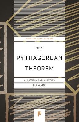 The Pythagorean Theorem: A 4,000-Year History - Maor, Eli