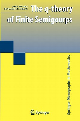 The Q-Theory of Finite Semigroups - Rhodes, John, and Steinberg, Benjamin