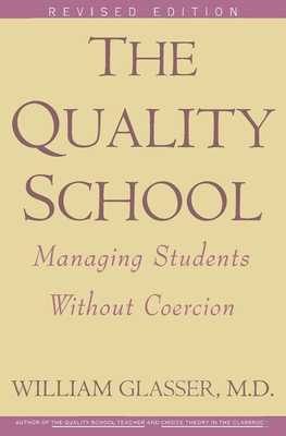 The Quality School: Managing Students Without Coercion - Glasser, William, M.D.
