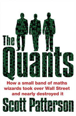 The Quants: The maths geniuses who brought down Wall Street - Patterson, Scott